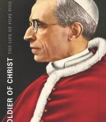 Soldier Of Christ: The Life Of Pope Pius Xii PDF