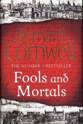 Fools And Mortals / Bernard Cornwell.