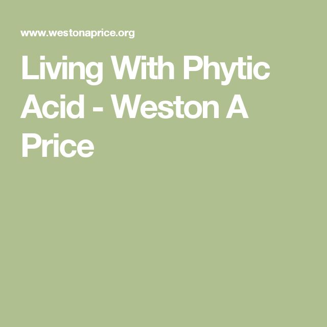 Living With Phytic Acid - Weston A Price