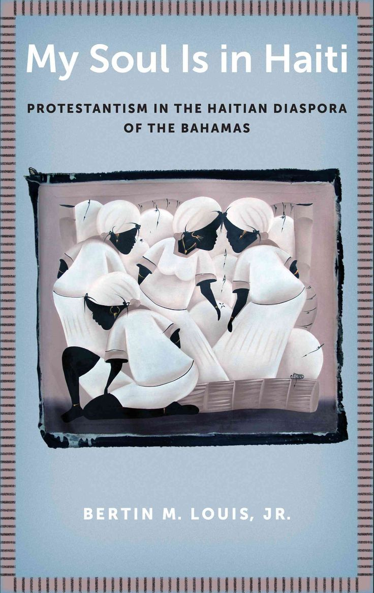 My Soul Is in Haiti: Protestantism in the Haitian Diaspora of the Bahamas