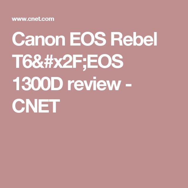 Canon EOS Rebel T6/EOS 1300D review - CNET