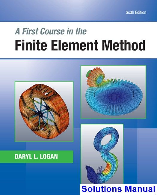 First Course in the Finite Element Method 6th Edition Logan Solutions Manual - Test bank, Solutions manual, exam bank, quiz bank, answer key for textbook download instantly!