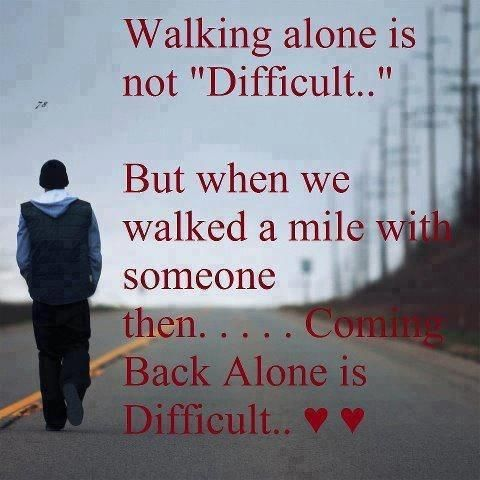 Motivational Wallpaper On Life Walking Alone Is Not Difficult But When We Walked A Mile With Someone Then Coming Back Alone Is Difficult