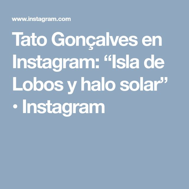 """Tato Gonçalves en Instagram: """"Isla de Lobos y halo solar"""" • Instagram"""