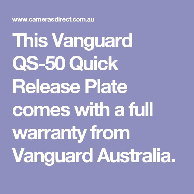 This Vanguard QS-50 Quick Release Plate comes with a full warranty from Vanguard Australia.
