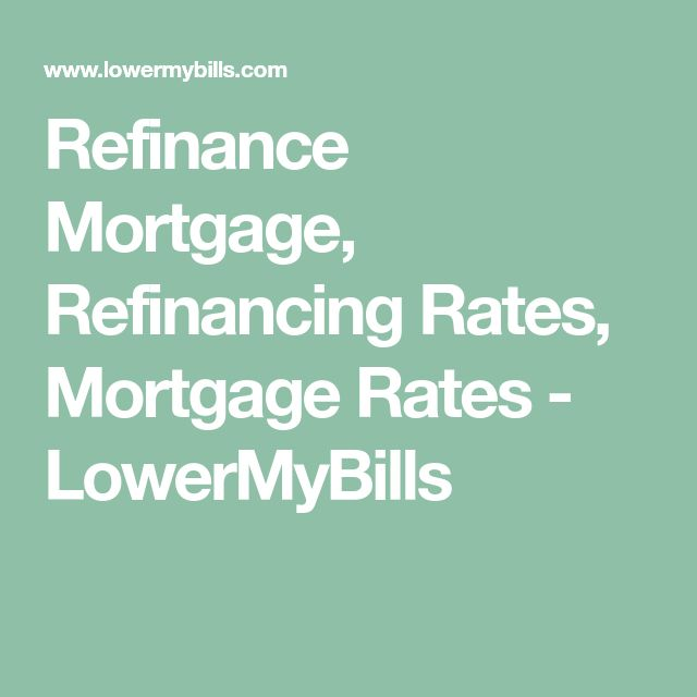 Refinance Mortgage, Refinancing Rates, Mortgage Rates - LowerMyBills