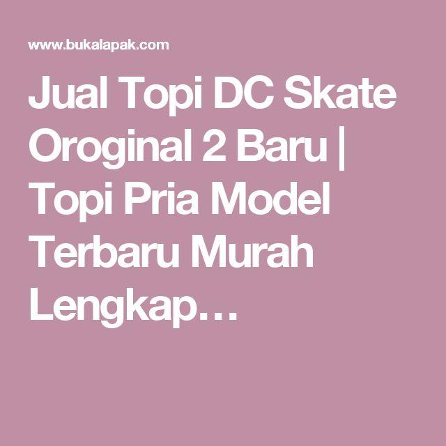 Jual Topi DC Skate Oroginal 2 Baru   Topi Pria Model Terbaru Murah Lengkap…