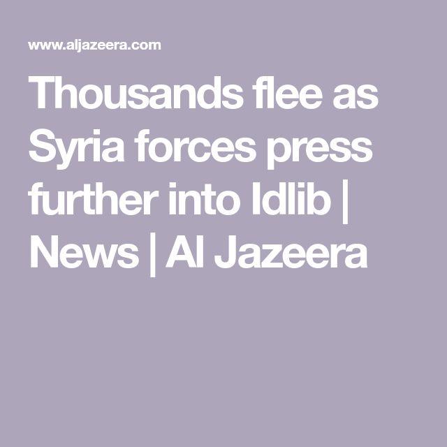 Thousands flee as Syria forces press further into Idlib |  News | Al Jazeera