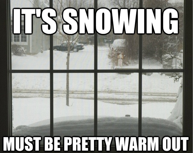 Seriously though. If it's too cold it doesn't snow.
