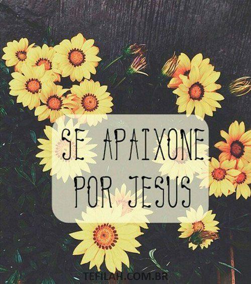 Se apaixone por Jesus.