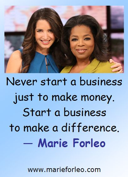 Marie Forleo on Starting a Business - Never start a business just to make money. Start a business to make a difference. #Forleo #business