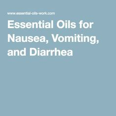 Essential Oils for Nausea, Vomiting, and Diarrhea