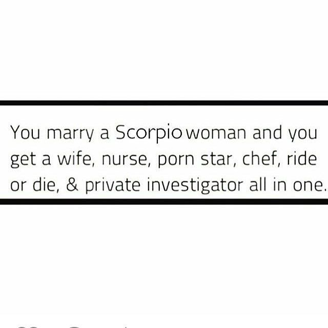 Scorpio woman. Lol.                                                                                                                                                      More