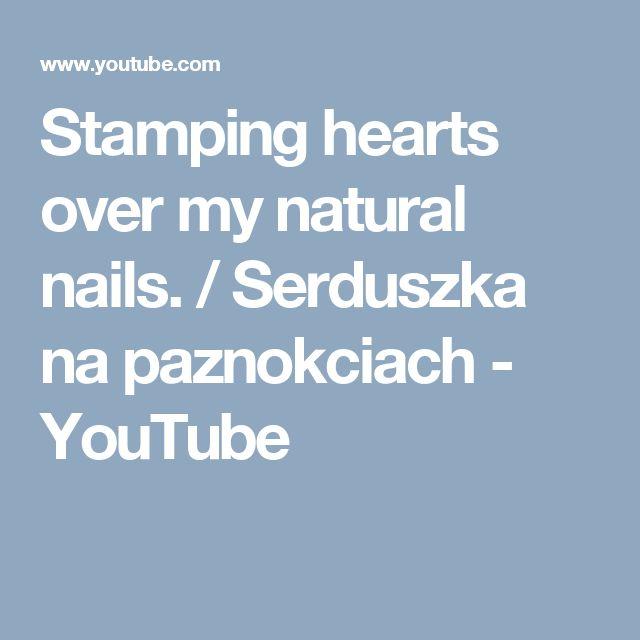 Stamping hearts over my natural nails. / Serduszka na paznokciach - YouTube
