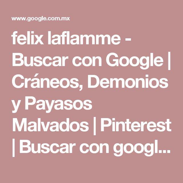 felix laflamme - Buscar con Google | Cráneos, Demonios y Payasos Malvados | Pinterest | Buscar con google, Buscando y Google