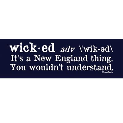 "Wicked is definitely a New England thing so only the coolest people on earth know what it really means. It has nothing to do with being mean and definitely nothing to do with witches or a Broadway play. Do your part and educate the world with this sticker! It's wicked awesome! This sticker is bumper sticker size 11""x3"" http://www.chowdaheadz.com/wicked-definition-sticker.html"