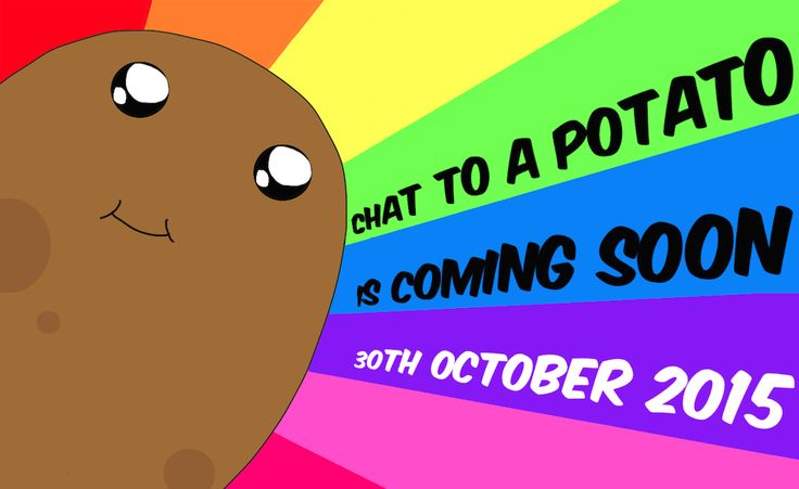 Chat to a Potato is coming soon!