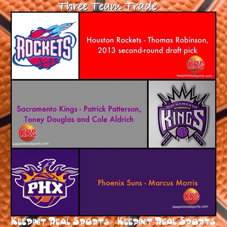 Keepinit Real NBA News: Three Team Trade  The Houston Rockets, Sacramento Kings and the Phoenix Suns make a trade. The Houston Rockets get Thomas Robinson and Sacramento Kings get Patrick Patterson, Toney Douglas and Cole Aldrich. In a separate deal, the Rockets send Marcus Morris to the Phoenix Suns for a 2013 second-round draft pick.