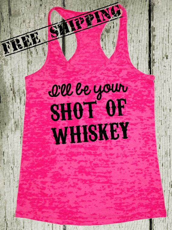 I'll be your Shot of Whiskey. Southern Girl Tank. Country Concert Tank. Country Shirt. Country Tank. Southern Clothing. Free Shipping USA $26