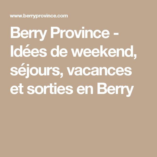 Berry Province - Idées de weekend, séjours, vacances et sorties en Berry