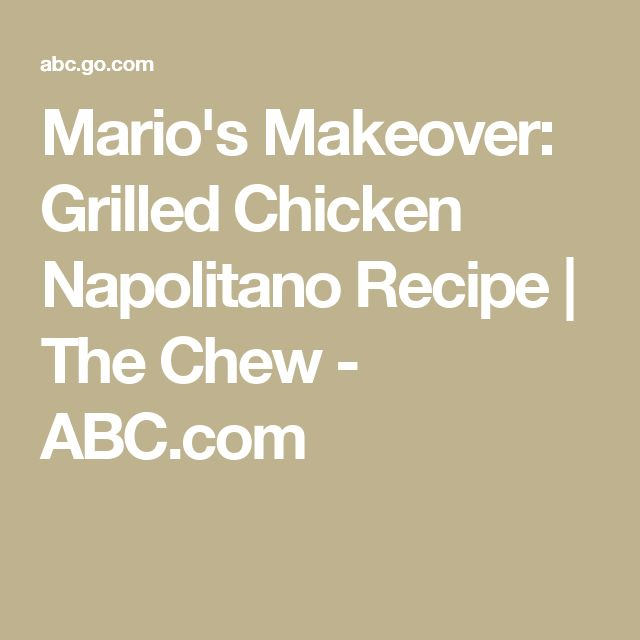 Mario's Makeover: Grilled Chicken Napolitano Recipe | The Chew - ABC.com