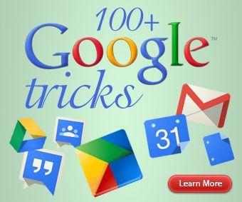 100 + Google Tricks  Tips on managing Google resources!