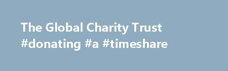 The Global Charity Trust #donating #a #timeshare http://donate.remmont.com/the-global-charity-trust-donating-a-timeshare/  #global charities # We are proud to be a benefiting charity with The Global Party to introduce our work to new audiences worldwide! At Keep a Child Alive, we provide the access to AIDS treatment, orphan care, nutrition and hope to children and families affected by AIDS in Africa India. – Leigh Blake, President, Keep […]