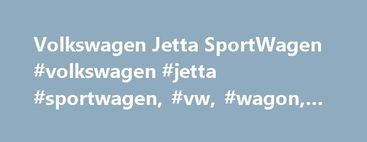 Volkswagen Jetta SportWagen #volkswagen #jetta #sportwagen, #vw, #wagon, #tdi http://virginia.remmont.com/volkswagen-jetta-sportwagen-volkswagen-jetta-sportwagen-vw-wagon-tdi/  Volkswagen Jetta SportWagen an, the Sportwagen offers classy European design, an upscale cabin and a sophisticated ride quality. And being a wagon, this Volkswagen can carry plenty of stuff. With about 67 cubic feet of maximum cargo capacity, the Sportwagen is even roomier in that respect than some bulkier compact…
