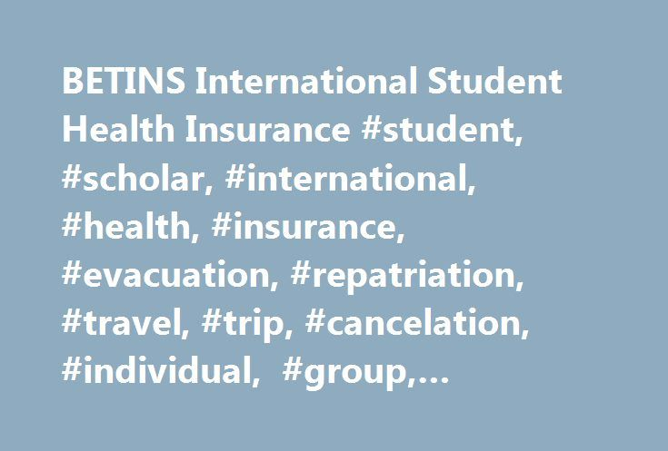 BETINS International Student Health Insurance #student, #scholar, #international, #health, #insurance, #evacuation, #repatriation, #travel, #trip, #cancelation, #individual, #group, #medical, #missionary http://tulsa.nef2.com/betins-international-student-health-insurance-student-scholar-international-health-insurance-evacuation-repatriation-travel-trip-cancelation-individual-group-medical-mission/  # Compare Travel Insurance Plans And Prices From Top Providers. Whether you refer to it as…