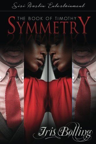 The Book of Timothy: Symmetry (Gems & Gents) (Volume 7) by Iris Bolling. Synopsis: Can you have a web without deceit? Timothy Lassiter is like his father, a quiet, simple man. His priorities are clear. Establish a career to provide for the family he has yet to produce. No complications, that is, until he meets Denise LaSalle and finds himself caught in a web of lies. Denise LaSalle has discovered her life is a lie. She is not the struggling author with a mind filled with stories of…