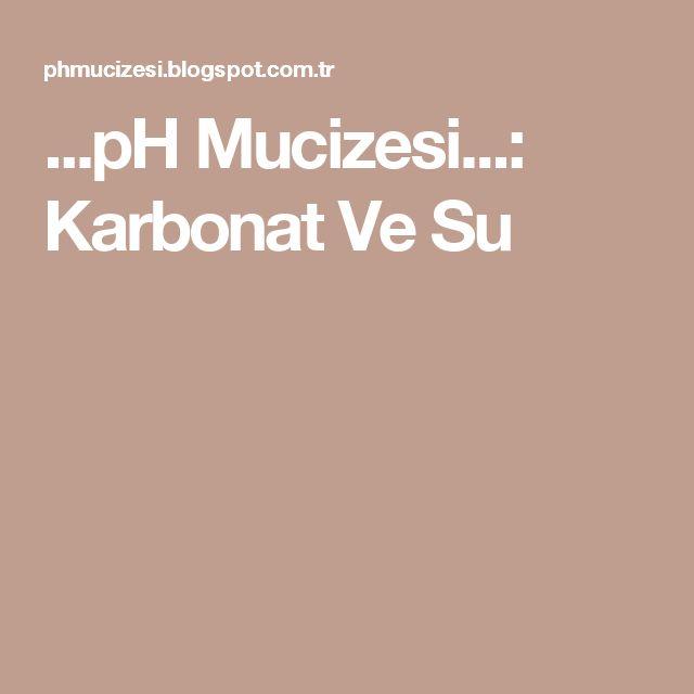 ...pH Mucizesi...: Karbonat Ve Su