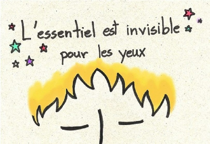 translate...What is essential is invisible to the eye...