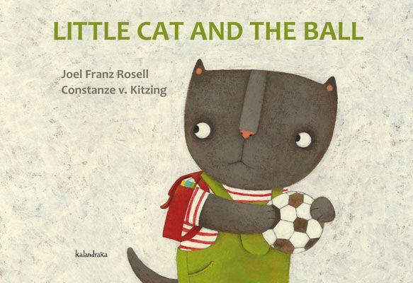 Little Cat and the Ball. Joel Franz Rosell and Constanze v. Kitzing. Kalandraka