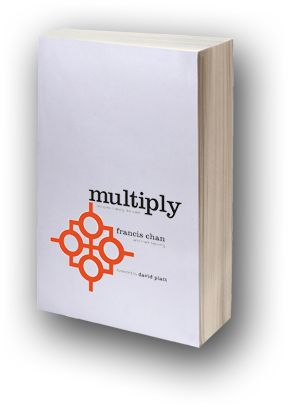 Multiply By Francis Chan (Dennis) A simple, practical, biblical, helpful, and personal tool for disciples of Jesus who want to make disciples of Jesus.