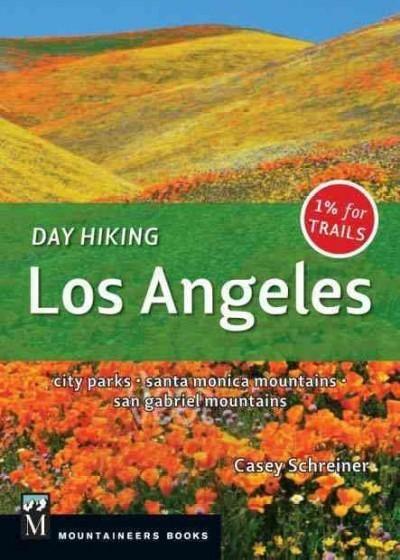 Day Hiking Los Angeles: City Parks, Santa Monica Mountains, San Gabriel Mountains