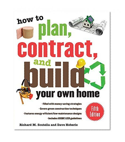 How to Plan, Contract, and Build Your Own Home, Fifth Edition: Green Edition (How to Plan, Contract & Build Your Own Home) by Richard Scutella, Dave Heberle