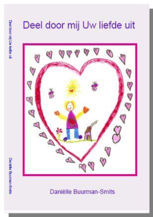 Deel door mij Uw liefde uit. Danielle Buurman. http://www.gedichtensite.nl/gedichtenbundels