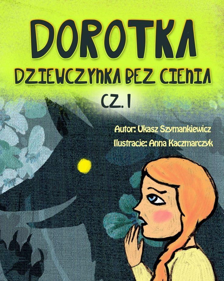 Dorotka - dziewczynka bez cienia, cz. 1 - ilustrowany audiobook dla dzieci