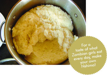 Teach your girls how to make Nshima--a traditional Zambian dish.