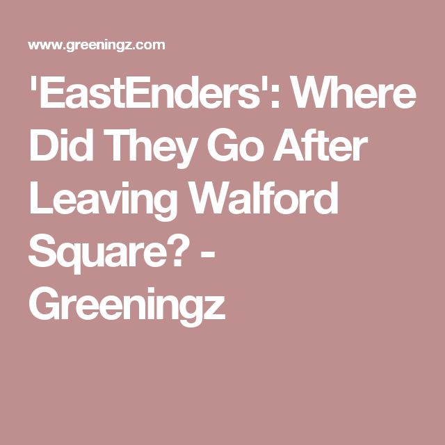 'EastEnders': Where Did They Go After Leaving Walford Square? - Greeningz