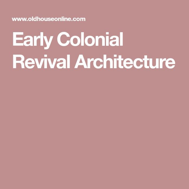Early Colonial Revival Architecture