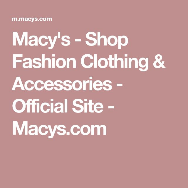 Macy's - Shop Fashion Clothing & Accessories - Official Site - Macys.com