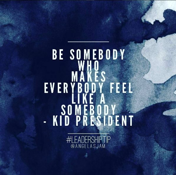 10 Inspirational Quotes | To Get You Through The Day | Angelas Jam | Kid President | Be somebody who makes somebody feel like a somebody.