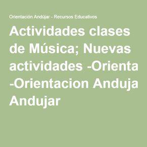 Actividades clases de Música; Nuevas actividades -Orientacion Andujar