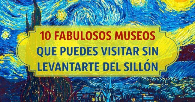 10Fabulosos museos que puedes visitar sin levantarte del sillón