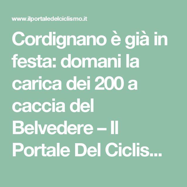 Cordignano è già in festa: domani la carica dei 200  a caccia del Belvedere – Il Portale Del Ciclismo