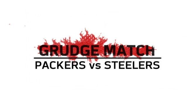 Grudge Match | Packers vs Steelers Super Bowl XLV