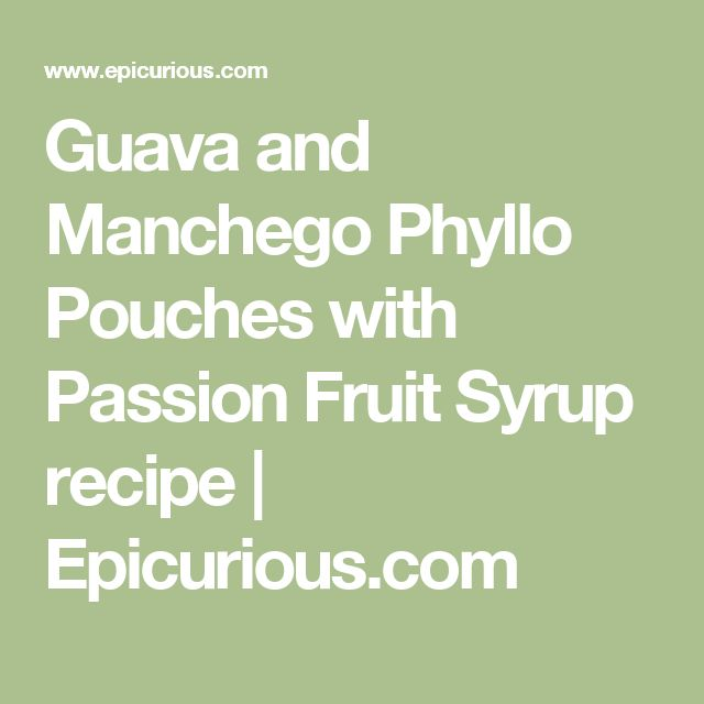 Guava and Manchego Phyllo Pouches with Passion Fruit Syrup recipe | Epicurious.com
