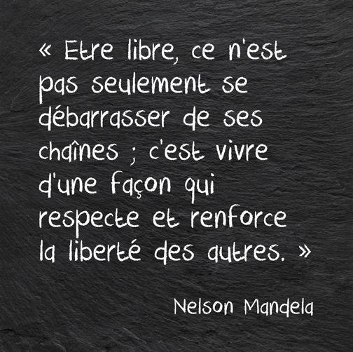 Être libre, ce n'est pas seulement se débarrasser de ses chaînes; c'est vivre d'une façon qui respecte et renforce la liberté des autres.