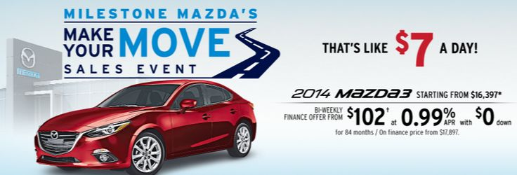 During Mazda's Make Your Move Sales Event, you can get a 2014 Mazda3 starting from as low as $7 a day with $0 down! What are you waiting you?  http://www.milestonemazda.com/